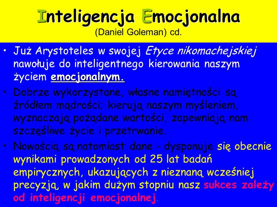 Inteligencja Emocjonalna Inteligencja Emocjonalna (Daniel Goleman) cd. emocjonalnym.Już Arystoteles w swojej Etyce nikomachejskiej nawołuje do intelig