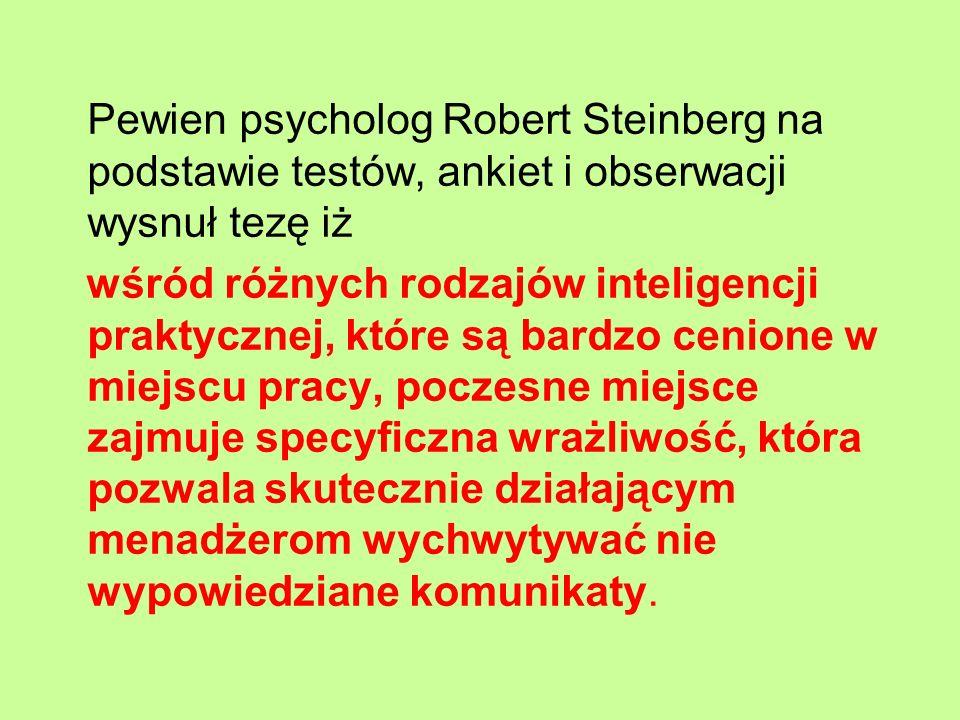 Pewien psycholog Robert Steinberg na podstawie testów, ankiet i obserwacji wysnuł tezę iż wśród różnych rodzajów inteligencji praktycznej, które są ba