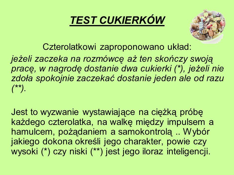 TEST CUKIERKÓW Czterolatkowi zaproponowano układ: jeżeli zaczeka na rozmówcę aż ten skończy swoją pracę, w nagrodę dostanie dwa cukierki (*), jeżeli n