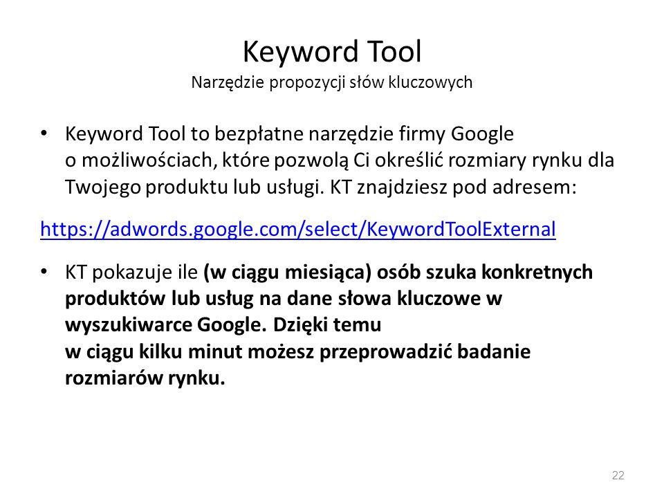 Keyword Tool Narzędzie propozycji słów kluczowych Keyword Tool to bezpłatne narzędzie firmy Google o możliwościach, które pozwolą Ci określić rozmiary