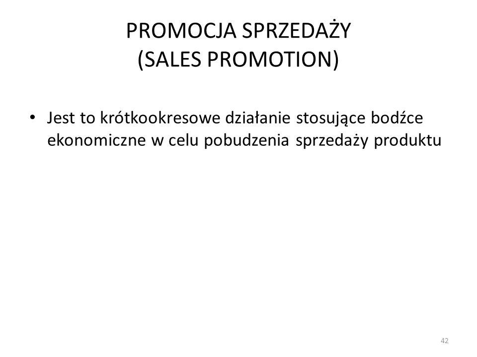 PROMOCJA SPRZEDAŻY (SALES PROMOTION) Jest to krótkookresowe działanie stosujące bodźce ekonomiczne w celu pobudzenia sprzedaży produktu 42