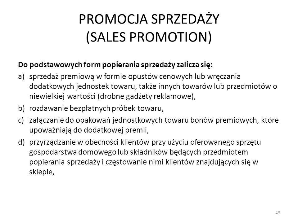 PROMOCJA SPRZEDAŻY (SALES PROMOTION) Do podstawowych form popierania sprzedaży zalicza się: a)sprzedaż premiową w formie opustów cenowych lub wręczani