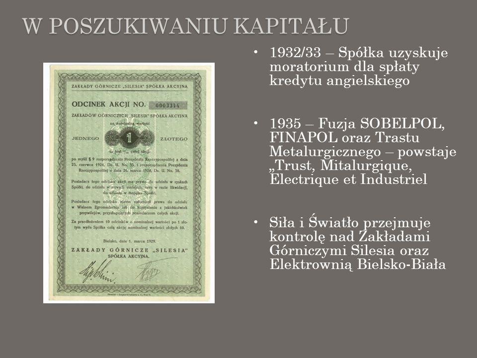 W POSZUKIWANIU KAPITAŁU 1932/33 – Spółka uzyskuje moratorium dla spłaty kredytu angielskiego 1935 – Fuzja SOBELPOL, FINAPOL oraz Trastu Metalurgiczneg