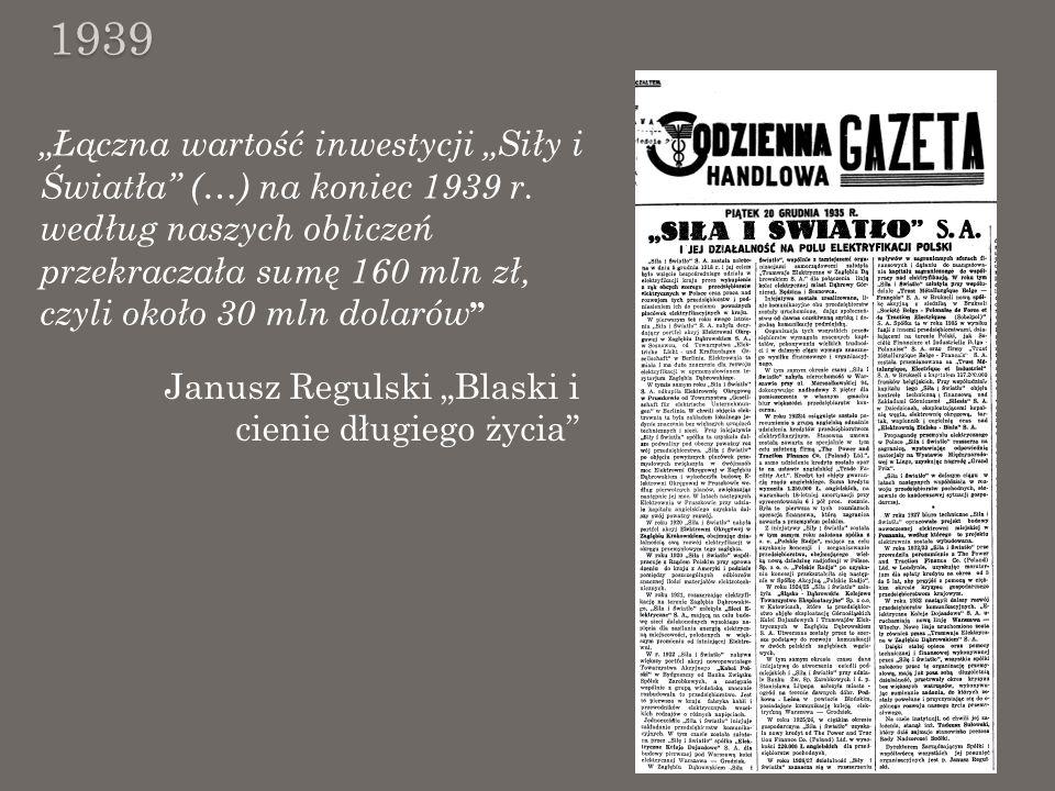 Łączna wartość inwestycji Siły i Światła (…) na koniec 1939 r. według naszych obliczeń przekraczała sumę 160 mln zł, czyli około 30 mln dolarów 1939 J