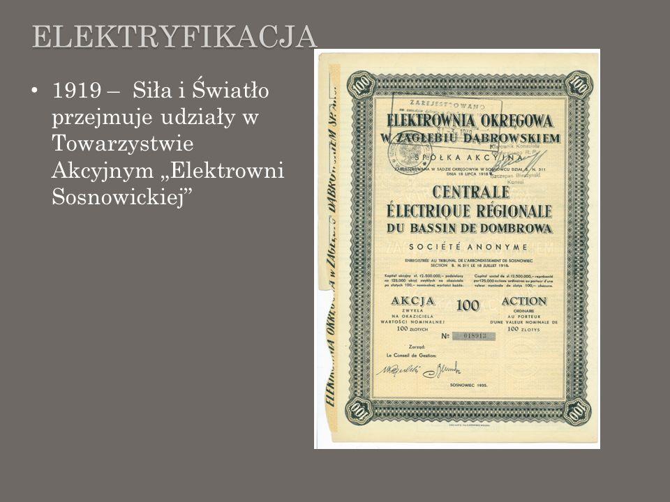 ELEKTRYFIKACJA 1919 – Siła i Światło przejmuje udziały w Towarzystwie Akcyjnym Elektrowni Sosnowickiej