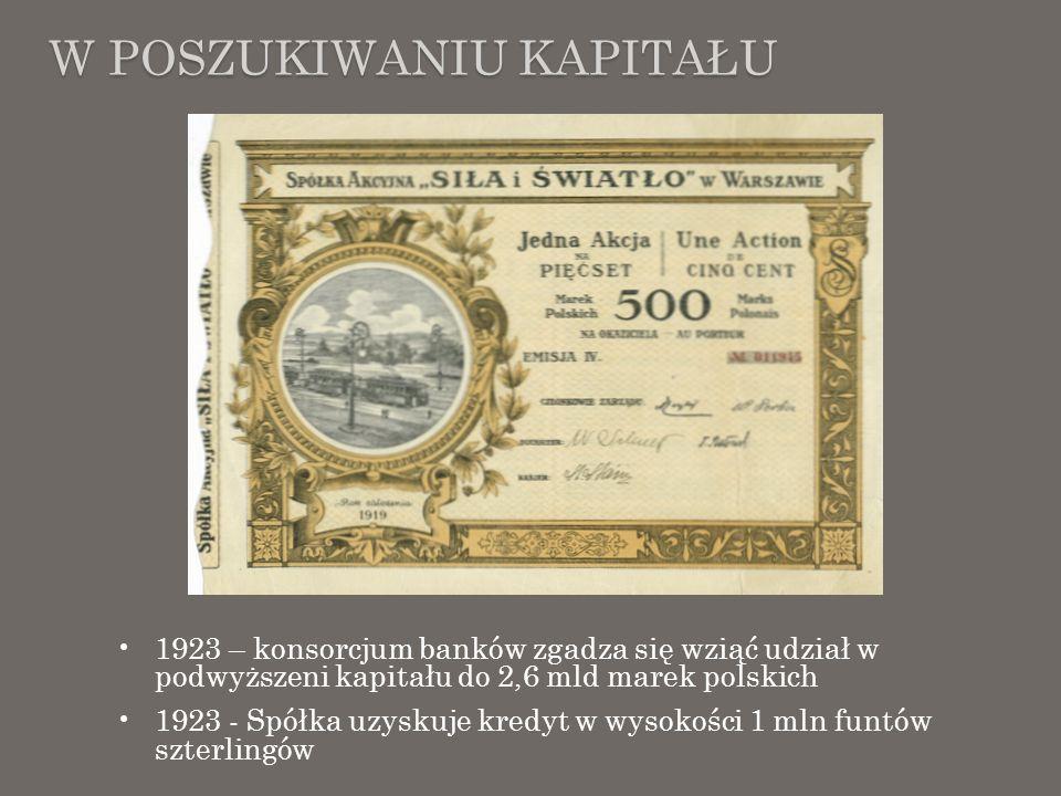 W POSZUKIWANIU KAPITAŁU 1923 – konsorcjum banków zgadza się wziąć udział w podwyższeni kapitału do 2,6 mld marek polskich 1923 - Spółka uzyskuje kredy