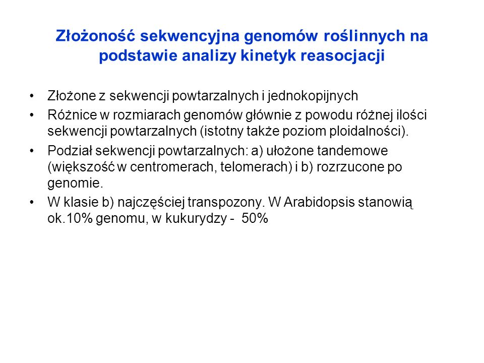 Złożoność sekwencyjna genomów roślinnych na podstawie analizy kinetyk reasocjacji Złożone z sekwencji powtarzalnych i jednokopijnych Różnice w rozmiar
