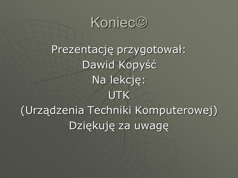 Koniec Koniec Prezentację przygotował: Dawid Kopyść Na lekcję: UTK (Urządzenia Techniki Komputerowej) Dziękuję za uwagę