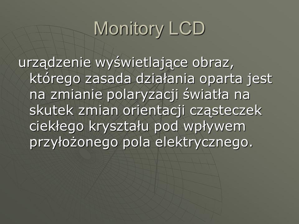 Monitory LCD urządzenie wyświetlające obraz, którego zasada działania oparta jest na zmianie polaryzacji światła na skutek zmian orientacji cząsteczek ciekłego kryształu pod wpływem przyłożonego pola elektrycznego.