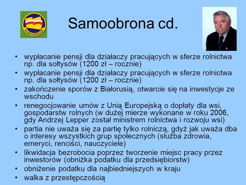 Samoobrona cd. wypłacanie pensji dla działaczy pracujących w sferze rolnictwa np. dla sołtysów (1200 zł – rocznie) zakończenie sporów z Białorusią, ot
