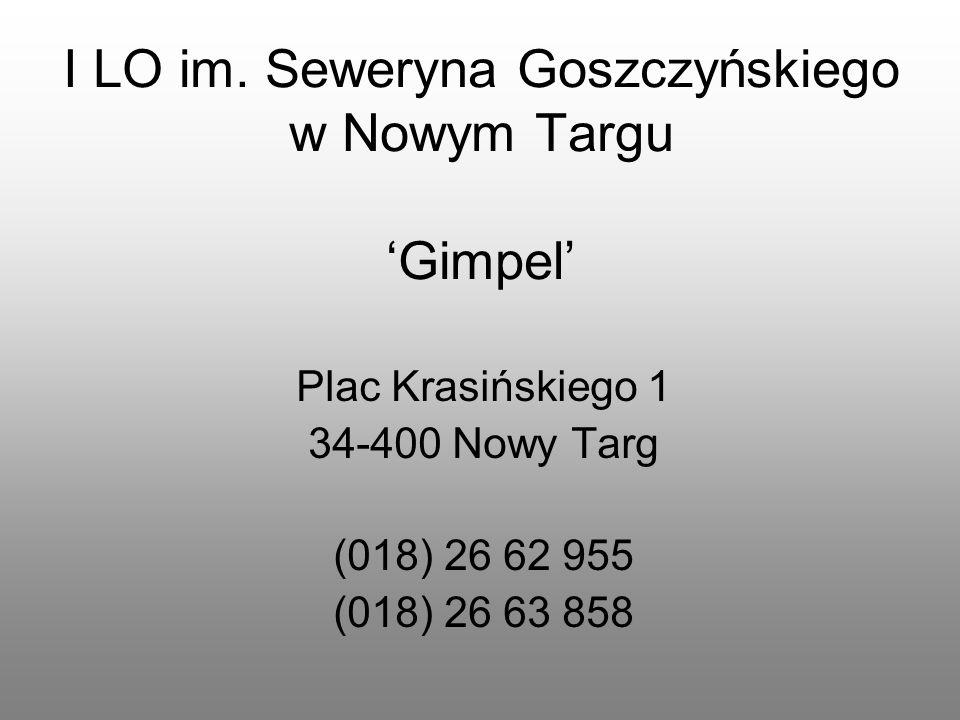 I LO im. Seweryna Goszczyńskiego w Nowym Targu Gimpel Plac Krasińskiego 1 34-400 Nowy Targ (018) 26 62 955 (018) 26 63 858