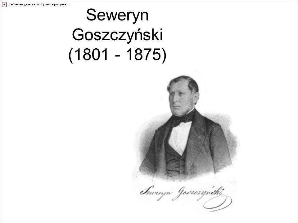 Seweryn Goszczyński (1801 - 1875)