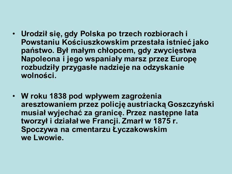 Urodził się, gdy Polska po trzech rozbiorach i Powstaniu Kościuszkowskim przestała istnieć jako państwo. Był małym chłopcem, gdy zwycięstwa Napoleona