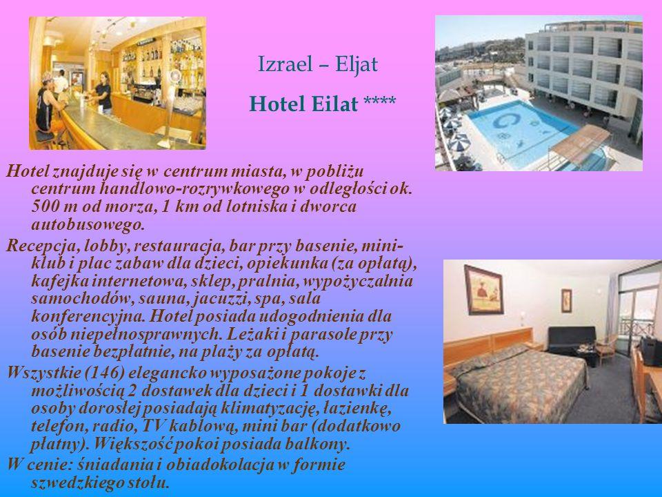 Izrael – Eljat Hotel Eilat **** Hotel znajduje się w centrum miasta, w pobliżu centrum handlowo-rozrywkowego w odległości ok. 500 m od morza, 1 km od