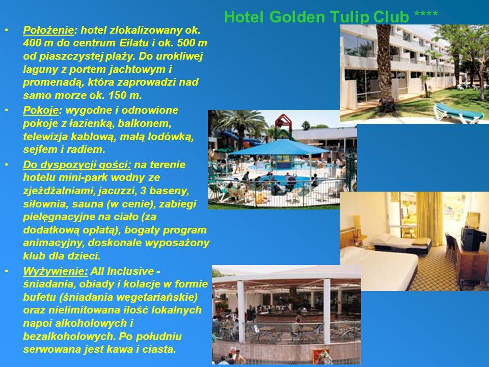 Hotel Golden Tulip Club **** Położenie: hotel zlokalizowany ok. 400 m do centrum Eilatu i ok. 500 m od piaszczystej plaży. Do urokliwej laguny z porte