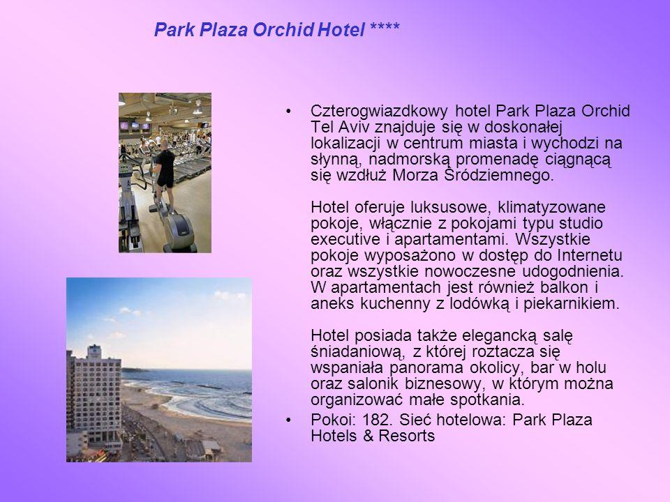 Park Plaza Orchid Hotel **** Czterogwiazdkowy hotel Park Plaza Orchid Tel Aviv znajduje się w doskonałej lokalizacji w centrum miasta i wychodzi na sł