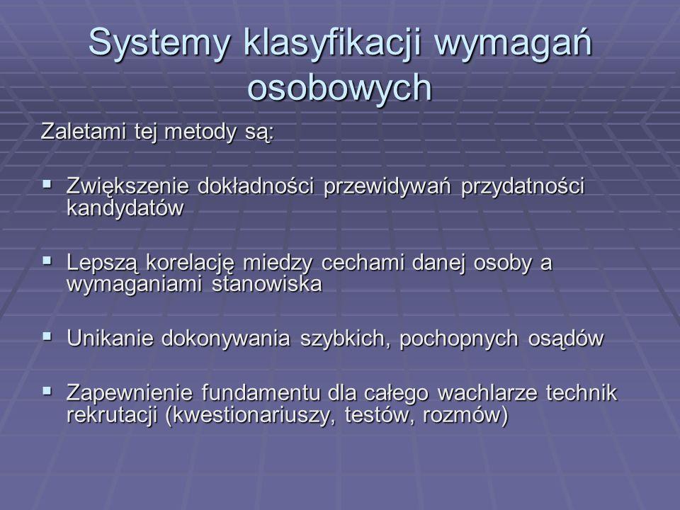 Systemy klasyfikacji wymagań osobowych Zaletami tej metody są: Zwiększenie dokładności przewidywań przydatności kandydatów Zwiększenie dokładności prz
