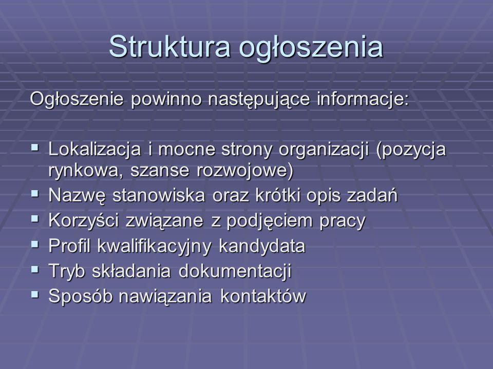 Struktura ogłoszenia Ogłoszenie powinno następujące informacje: Lokalizacja i mocne strony organizacji (pozycja rynkowa, szanse rozwojowe) Lokalizacja