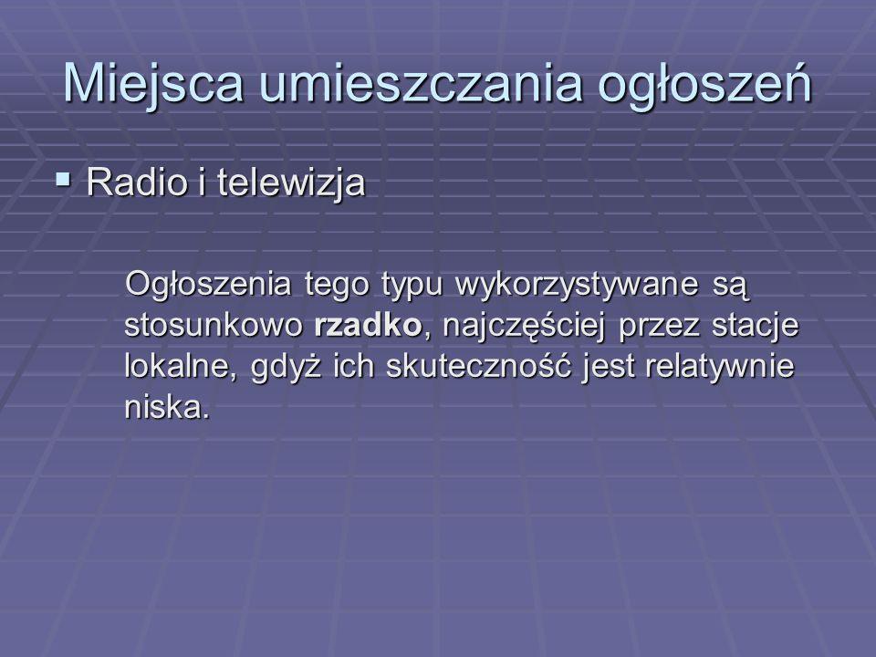 Miejsca umieszczania ogłoszeń Radio i telewizja Radio i telewizja Ogłoszenia tego typu wykorzystywane są stosunkowo rzadko, najczęściej przez stacje l
