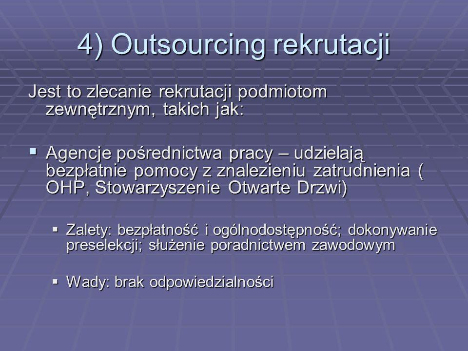 4) Outsourcing rekrutacji Jest to zlecanie rekrutacji podmiotom zewnętrznym, takich jak: Agencje pośrednictwa pracy – udzielają bezpłatnie pomocy z zn