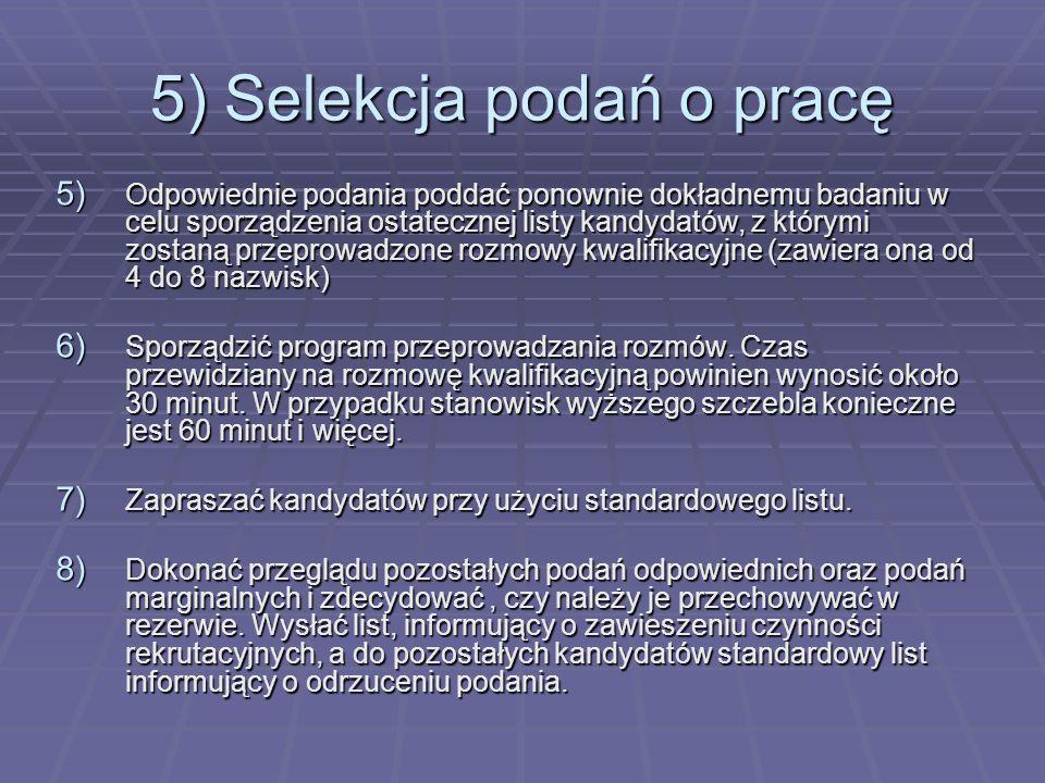 5) Selekcja podań o pracę 5) Odpowiednie podania poddać ponownie dokładnemu badaniu w celu sporządzenia ostatecznej listy kandydatów, z którymi zostan