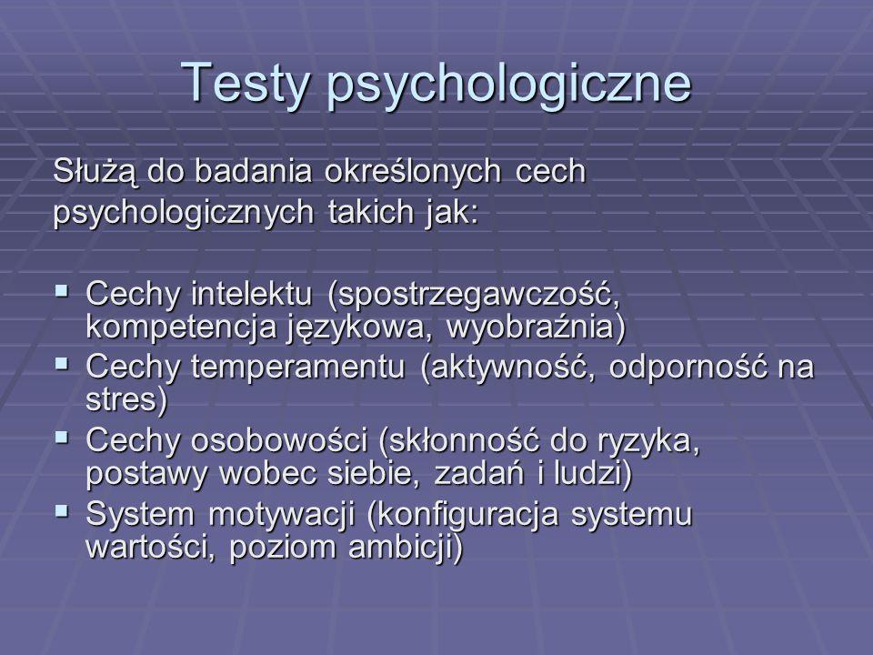 Testy psychologiczne Służą do badania określonych cech psychologicznych takich jak: Cechy intelektu (spostrzegawczość, kompetencja językowa, wyobraźni