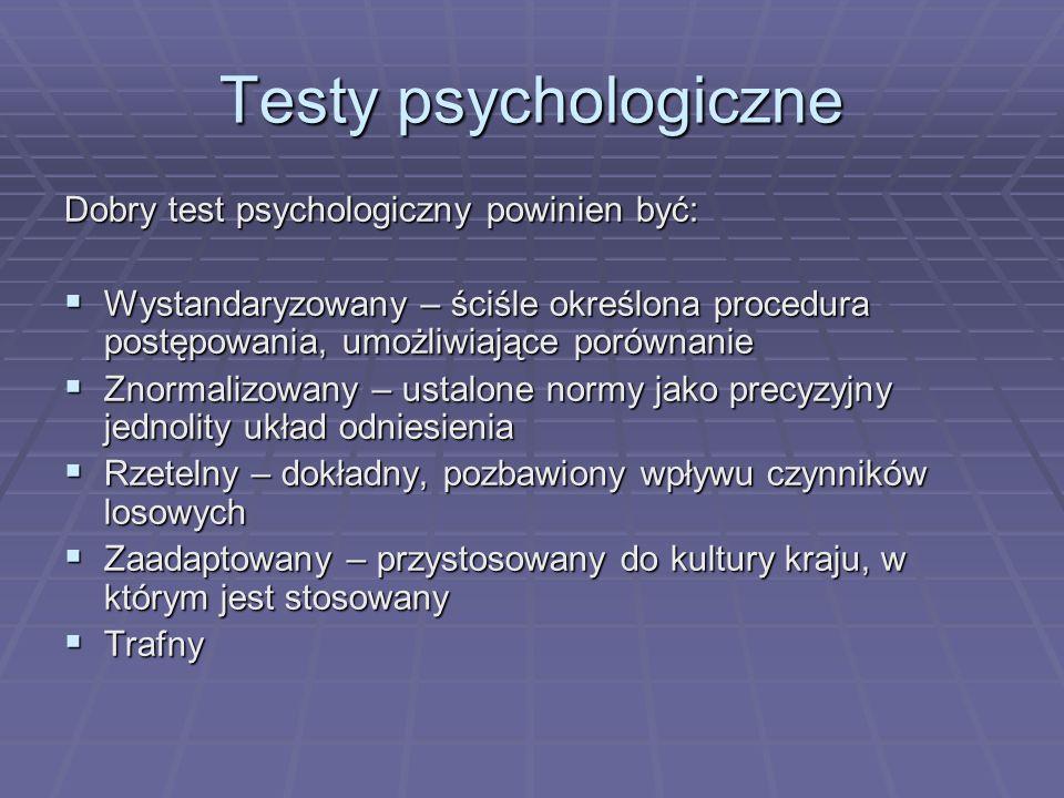 Testy psychologiczne Dobry test psychologiczny powinien być: Wystandaryzowany – ściśle określona procedura postępowania, umożliwiające porównanie Wyst