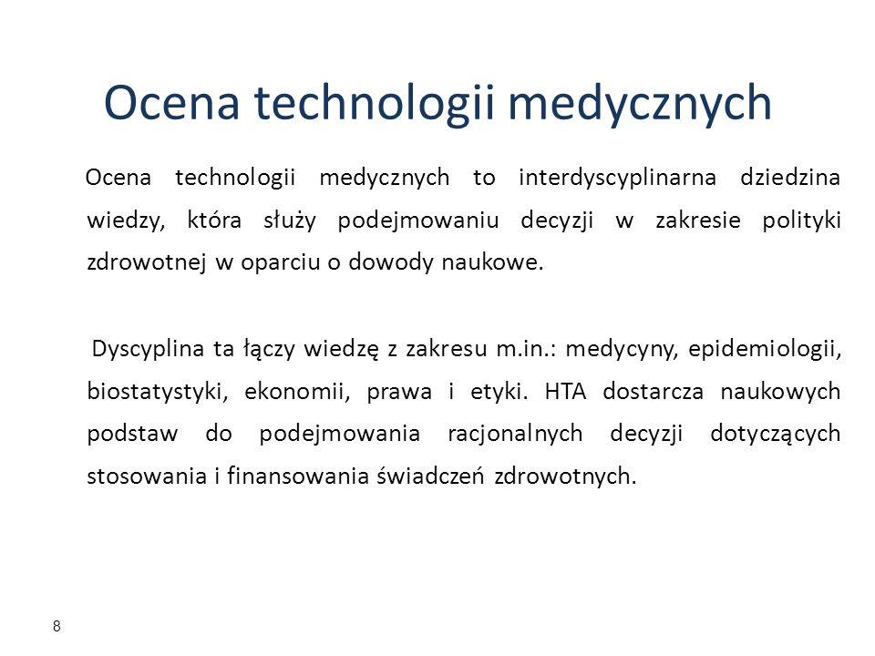 8 Ocena technologii medycznych to interdyscyplinarna dziedzina wiedzy, która służy podejmowaniu decyzji w zakresie polityki zdrowotnej w oparciu o dow