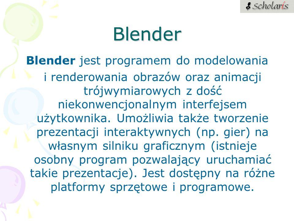 Blender Blender jest programem do modelowania i renderowania obrazów oraz animacji trójwymiarowych z dość niekonwencjonalnym interfejsem użytkownika.
