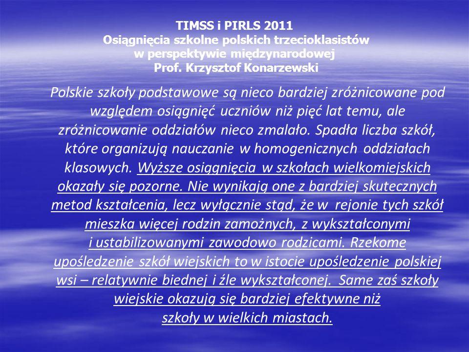 TIMSS i PIRLS 2011 Osiągnięcia szkolne polskich trzecioklasistów w perspektywie międzynarodowej Prof. Krzysztof Konarzewski Polskie szkoły podstawowe