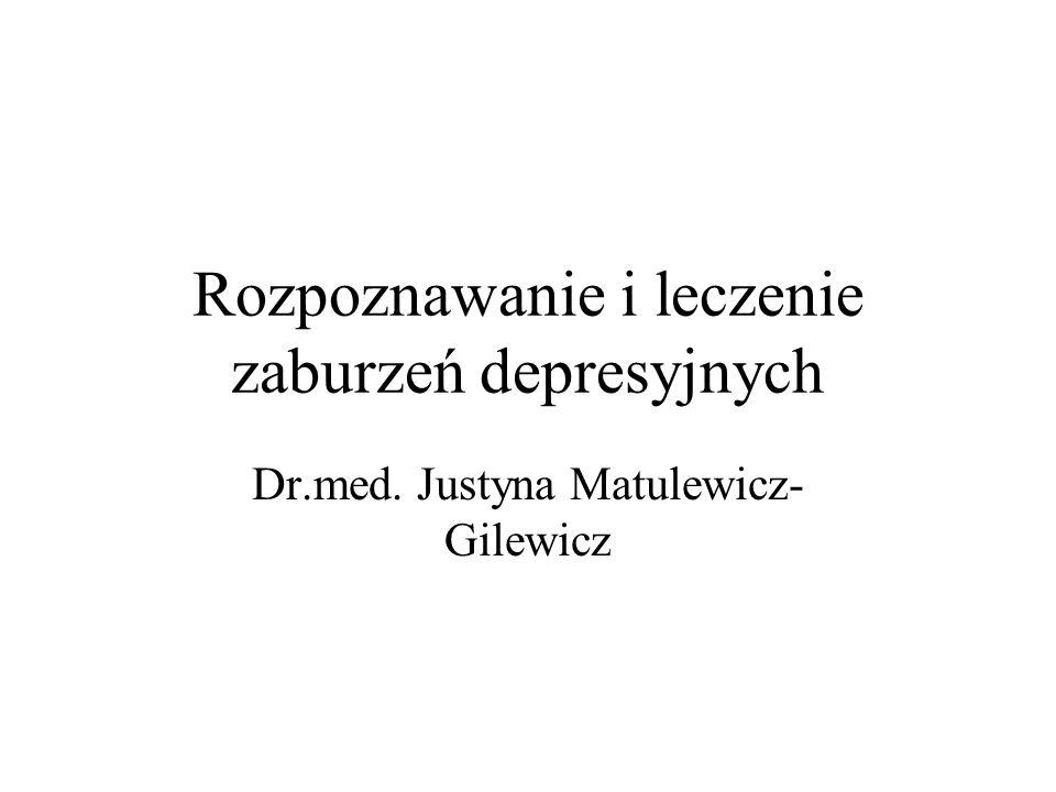 Rozpoznawanie i leczenie zaburzeń depresyjnych Dr.med. Justyna Matulewicz- Gilewicz