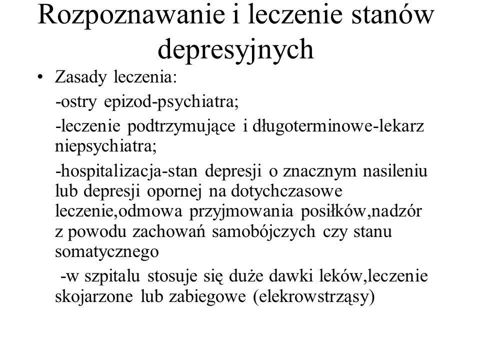 Rozpoznawanie i leczenie stanów depresyjnych Zasady leczenia: -ostry epizod-psychiatra; -leczenie podtrzymujące i długoterminowe-lekarz niepsychiatra;