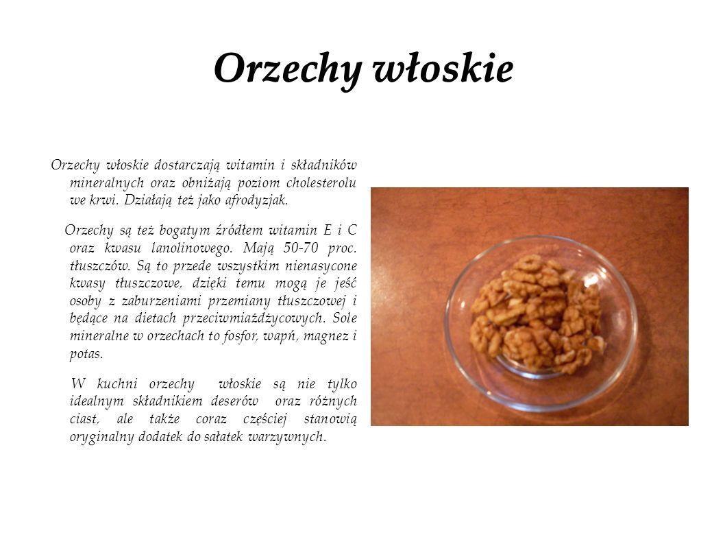 Orzechy włoskie Orzechy włoskie dostarczają witamin i składników mineralnych oraz obniżają poziom cholesterolu we krwi. Działają też jako afrodyzjak.