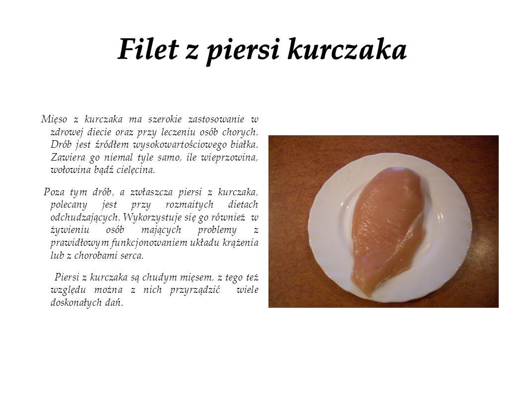 Filet z piersi kurczaka Mięso z kurczaka ma szerokie zastosowanie w zdrowej diecie oraz przy leczeniu osób chorych. Drób jest źródłem wysokowartościow