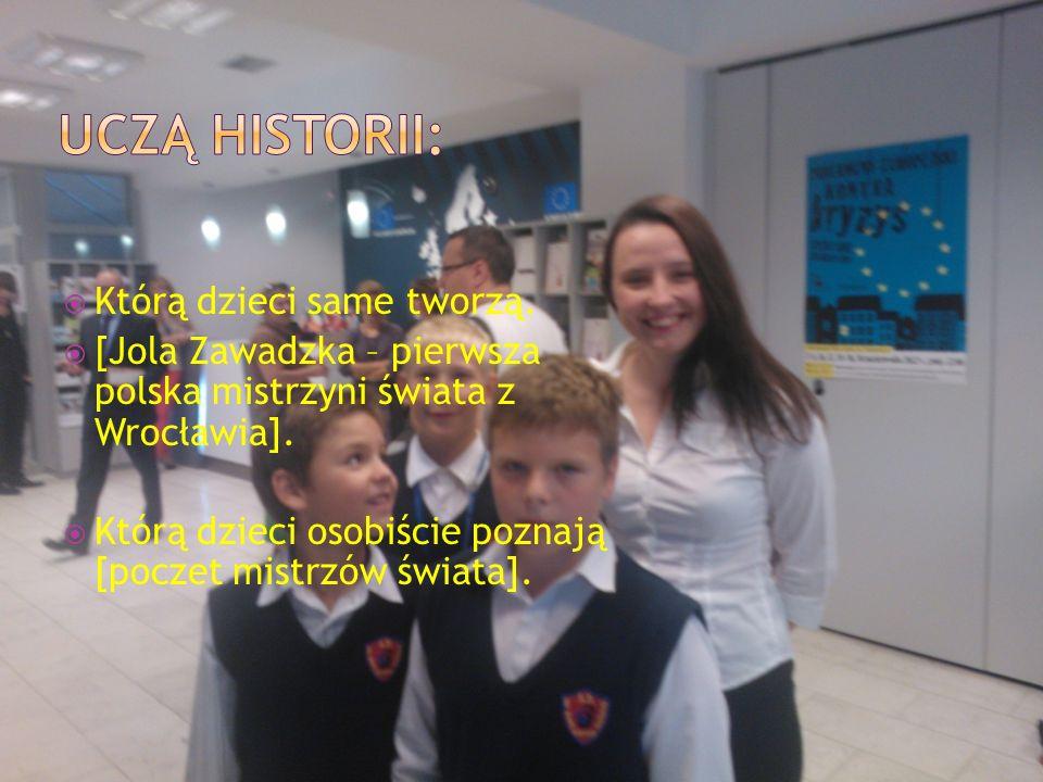 Którą dzieci same tworzą. [Jola Zawadzka – pierwsza polska mistrzyni świata z Wrocławia]. Którą dzieci osobiście poznają [poczet mistrzów świata].