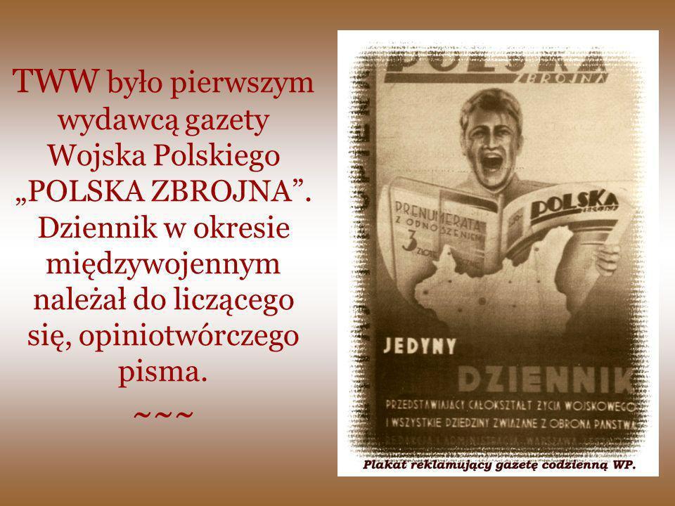 TWW było pierwszym wydawcą gazety Wojska Polskiego POLSKA ZBROJNA. Dziennik w okresie międzywojennym należał do liczącego się, opiniotwórczego pisma.