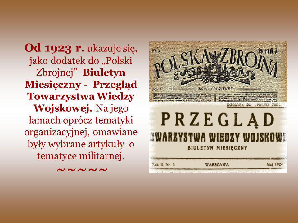 Od 1923 r. ukazuje się, jako dodatek do Polski Zbrojnej Biuletyn Miesięczny - Przegląd Towarzystwa Wiedzy Wojskowej. Na jego łamach oprócz tematyki or