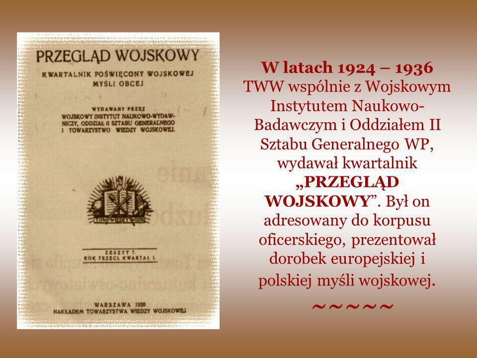 W latach 1924 – 1936 TWW wspólnie z Wojskowym Instytutem Naukowo- Badawczym i Oddziałem II Sztabu Generalnego WP, wydawał kwartalnik PRZEGLĄD WOJSKOWY