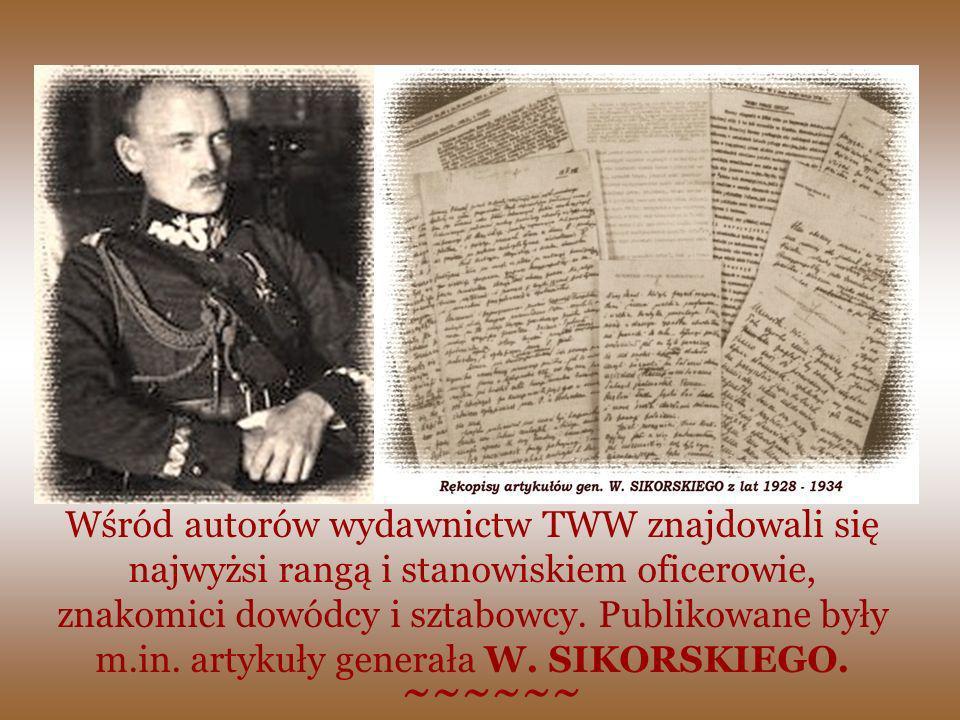 Wśród autorów wydawnictw TWW znajdowali się najwyżsi rangą i stanowiskiem oficerowie, znakomici dowódcy i sztabowcy. Publikowane były m.in. artykuły g