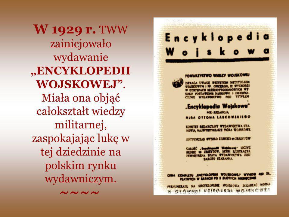 W 1929 r. TWW zainicjowało wydawanie ENCYKLOPEDII WOJSKOWEJ. Miała ona objąć całokształt wiedzy militarnej, zaspokajając lukę w tej dziedzinie na pols