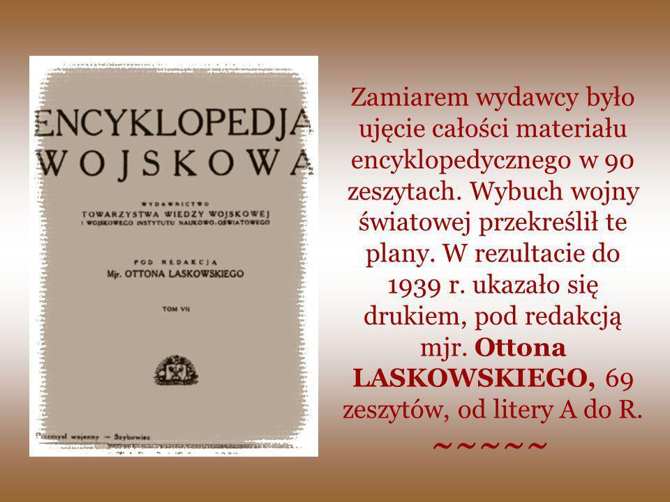 Zamiarem wydawcy było ujęcie całości materiału encyklopedycznego w 90 zeszytach. Wybuch wojny światowej przekreślił te plany. W rezultacie do 1939 r.