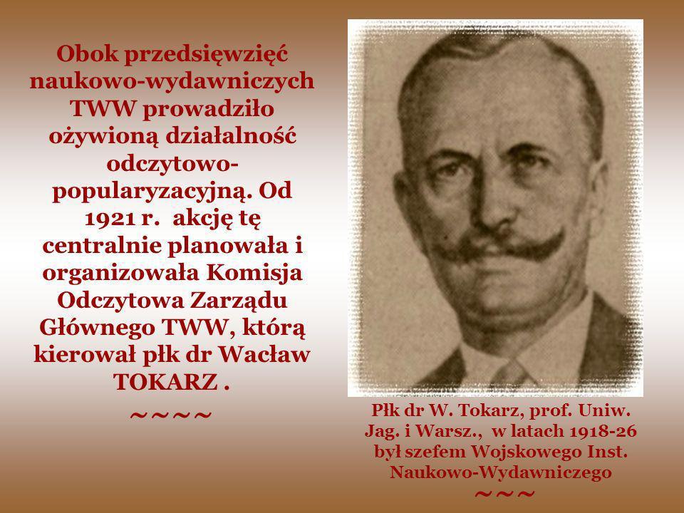 Płk dr W. Tokarz, prof. Uniw. Jag. i Warsz., w latach 1918-26 był szefem Wojskowego Inst. Naukowo-Wydawniczego Obok przedsięwzięć naukowo-wydawniczych