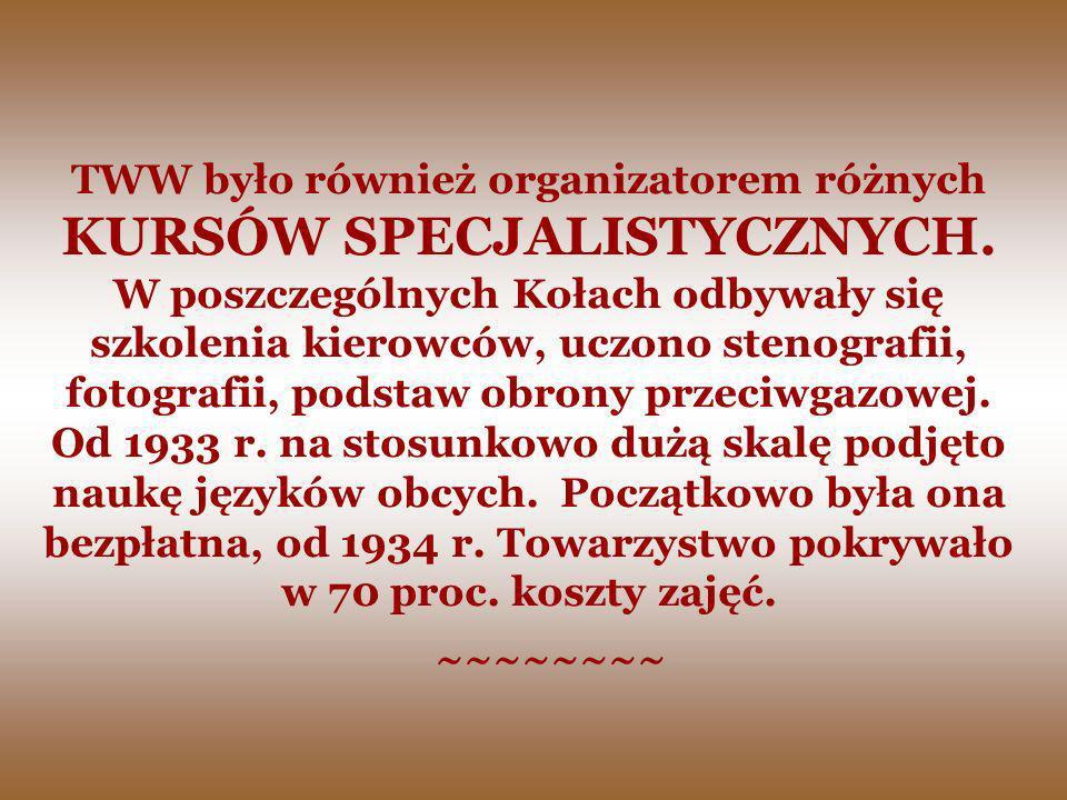 TWW było również organizatorem różnych KURSÓW SPECJALISTYCZNYCH. W poszczególnych Kołach odbywały się szkolenia kierowców, uczono stenografii, fotogra
