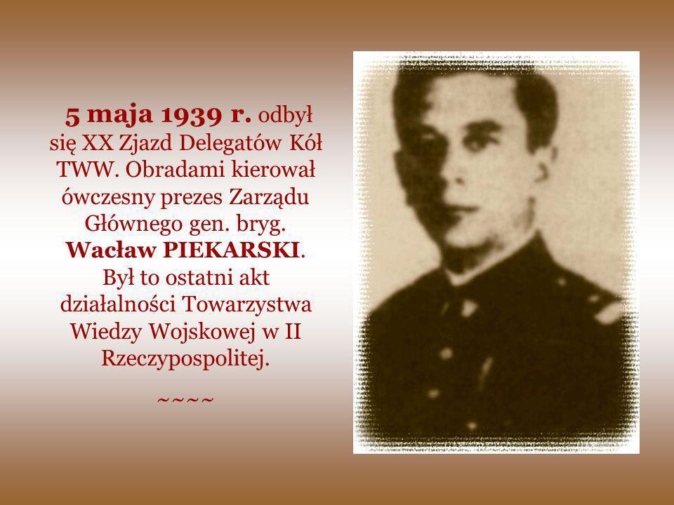 5 maja 1939 r. odbył się XX Zjazd Delegatów Kół TWW. Obradami kierował ówczesny prezes Zarządu Głównego gen. bryg. Wacław PIEKARSKI. Był to ostatni ak