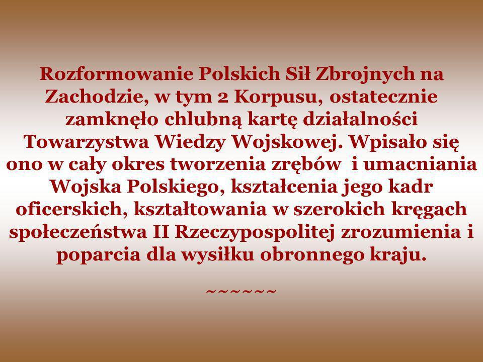 Rozformowanie Polskich Sił Zbrojnych na Zachodzie, w tym 2 Korpusu, ostatecznie zamknęło chlubną kartę działalności Towarzystwa Wiedzy Wojskowej. Wpis
