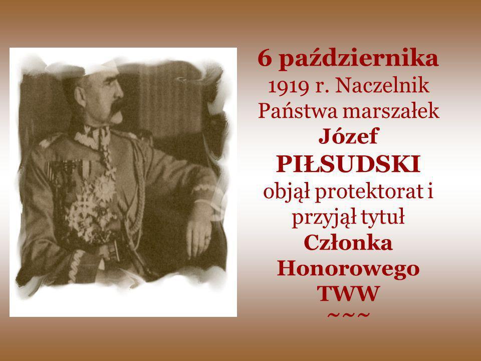 6 października 1919 r. Naczelnik Państwa marszałek Józef PIŁSUDSKI objął protektorat i przyjął tytuł Członka Honorowego TWW ~~~