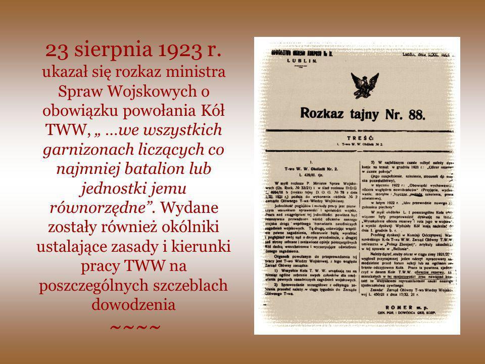 23 sierpnia 1923 r. ukazał się rozkaz ministra Spraw Wojskowych o obowiązku powołania Kół TWW, …we wszystkich garnizonach liczących co najmniej batali