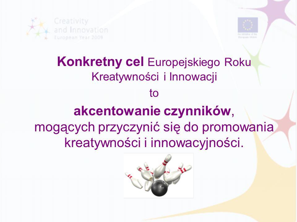 Konkretny cel Europejskiego Roku Kreatywności i Innowacji to akcentowanie czynników, mogących przyczynić się do promowania kreatywności i innowacyjnoś