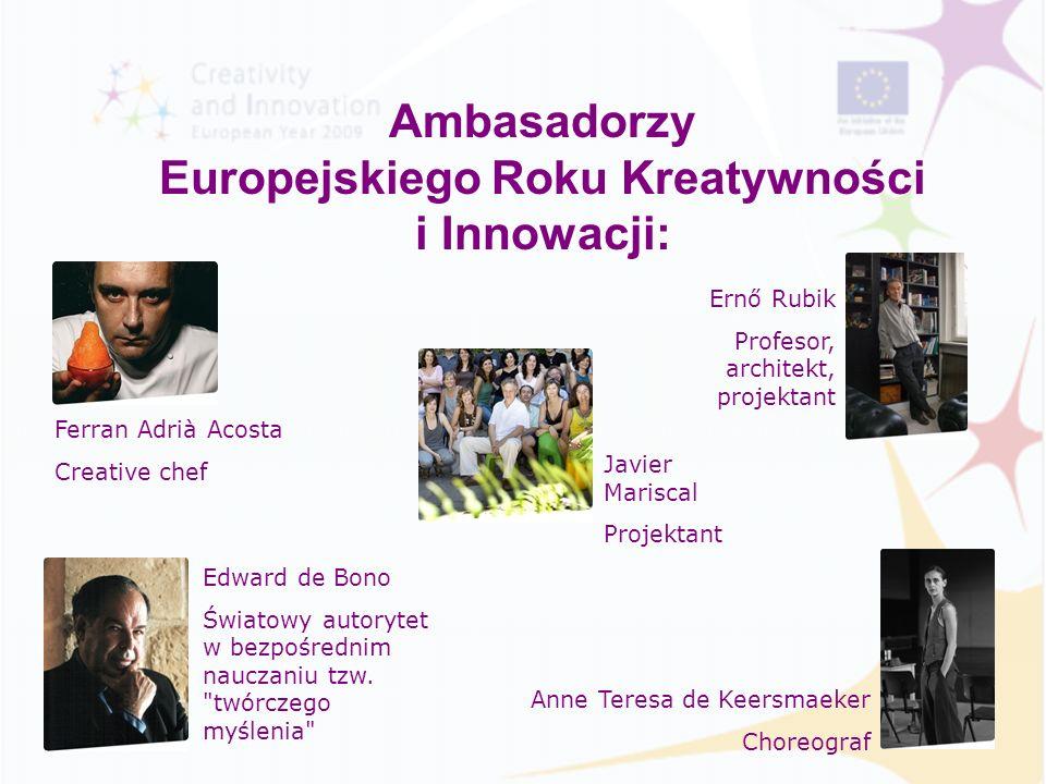Ambasadorzy Europejskiego Roku Kreatywności i Innowacji: Ferran Adrià Acosta Creative chef Edward de Bono Światowy autorytet w bezpośrednim nauczaniu