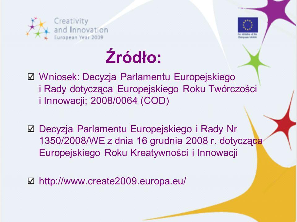 Źródło: Wniosek: Decyzja Parlamentu Europejskiego i Rady dotycząca Europejskiego Roku Twórczości i Innowacji; 2008/0064 (COD) Decyzja Parlamentu Europ
